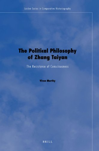 9789004203877: The Political Philosophy of Zhang Taiyan: The Resistance of Consciousness (Leiden Series in Comparative Historiography)