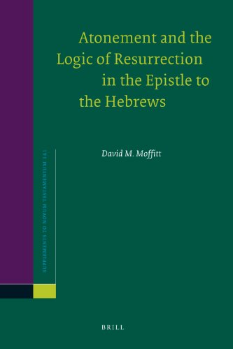 9789004206519: Atonement and the Logic of Resurrection in the Epistle to the Hebrews (Supplements to Novum Testamentum)