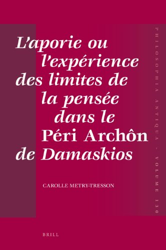 L aporie ou l Expaerience des Limites de la Pensaee Dans le Peri Archon de Damaskios (Hardback): ...