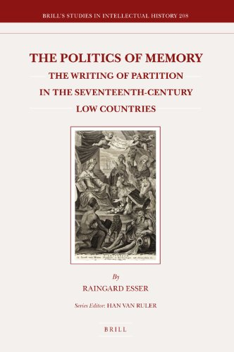9789004208070: The Politics of Memory: The Writing of Partition in the Seventeenth-Century Low Countries (Brill's Studies in Itellectual History)