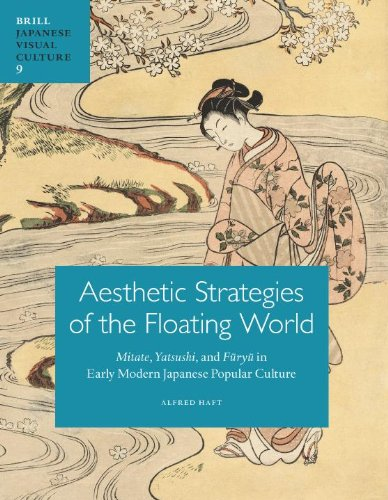 9789004209879: Aesthetic Strategies of the Floating World: Mitate, Yatsushi, and Furyu in Early Modern Japanese Popular Culture (Japanese Visual Culture)