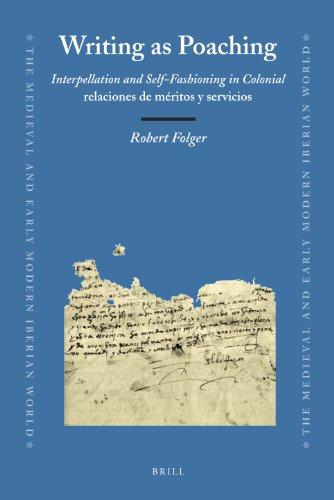 Writing as Poaching: Interpellation and Self-Fashioning in Colonial Relaciones De Meritos y ...