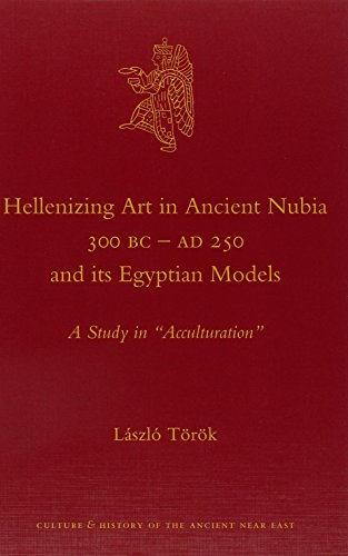 9789004211285: Hellenizing Art in Ancient Nubia 300 B.C. - AD 250 and its Egyptian Models (Culture and History of the Ancient Near East)