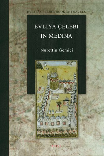 9789004211353: Evliyā Çelebī In Medina: The Relevant Sections of the Seyāhatnāme (Evliy Elebi's Book of Travels) (English and Turkish Edition)