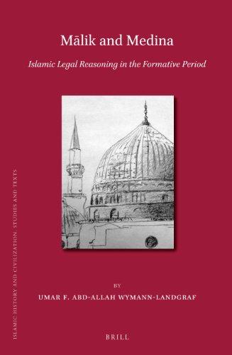 Malik and Medina: Islamic Legal Reasoning in the Formative Period (Islamic History and Civilization...