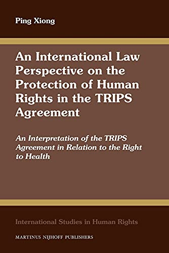 An International Law Perspective on the Protection of Human Rights in the Trips Agreement: An ...