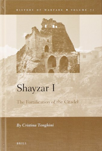 Shayzar I: The Fortification of the Citadel (Hardcover): Cristina Tonghini