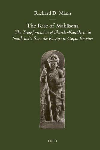 9789004217546: The Rise of Mahāsena: The Transformation of Skanda-Kārttikeya in North India from the Kuṣāṇa to Gupta Empires (Brill's Indological Library)