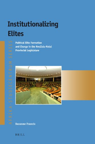 9789004219229: Institutionalizing Elites: Political Elite Formation and Change in the KwaZulu-Natal Provincial Legislature