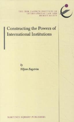 9789004220300: Constructing the Powers of International Institutions (Erik Castr N Institute Monographs on International Law and H)