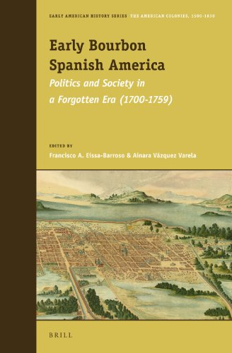 Early Bourbon Spanish America. BRILL. 2013.: EDITED BY FRANCISCO