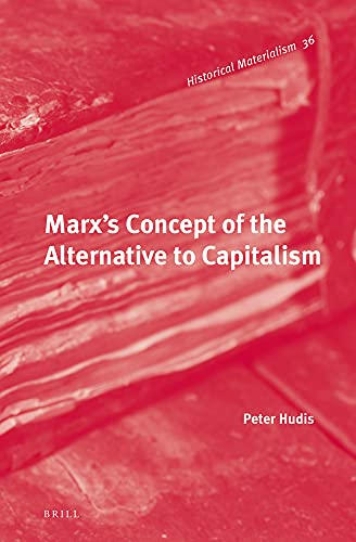 9789004221970: Marx's Concept of the Alternative to Capitalism (Historical Materialism)