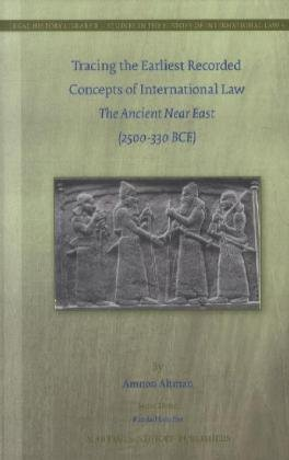 9789004222526: Tracing the Earliest Recorded Concepts of International Law: The Ancient Near East (2500-330 Bce) (Legal History Library / Studies in the History of Internatio)
