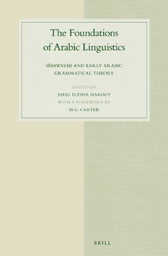 The Foundations of Arabic Linguistics: Sabawayhi and Early Arabic Grammatical Theory (Studies in ...