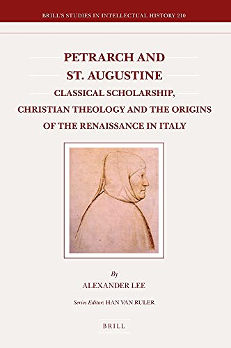 Petrarch and St. Augustine: Classical Scholarship, Christian Theology and the Origins of the ...