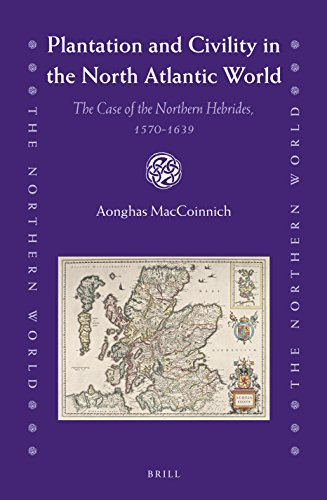 Plantation and Civility in the North Atlantic World: The Case of the Northern Hebrides, 1570-1639 (...