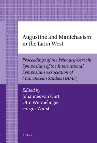 Augustine and Manichaeism in the Latin West: Proceedings of the Fribourg-Utrecht Symposium of the...