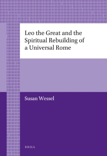 9789004226876: Leo the Great and the Spiritual Rebuilding of a Universal Rome (Brill's Paperback Collection)