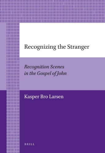Recognizing the Stranger: Recognition Scenes in the Gospel of John (Paperback): Kasper Bro Larsen