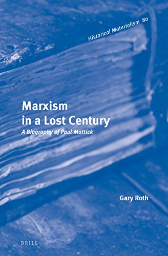 9789004227798: Marxism in a Lost Century: A Biography of Paul Mattick (Historical Materialism)