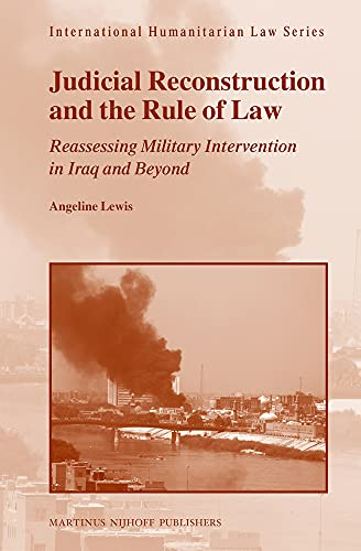 Judicial Reconstruction and the Rule of Law: Reassessing Military Intervention in Iraq and Beyond (...