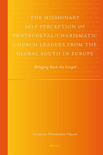 9789004228306: The Missionary Self-Perception of Pentecostal/Charismatic Church Leaders from the Global South in Europe: Bringing Back the Gospel