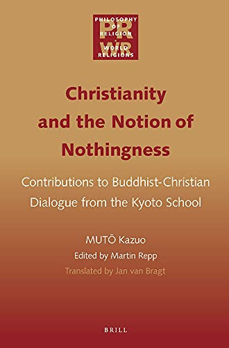 9789004228405: Christianity and the Notion of Nothingness: Contributions to Buddhist-Christian Dialogue from the Kyoto School (Philosophy of Religion - World Religions)