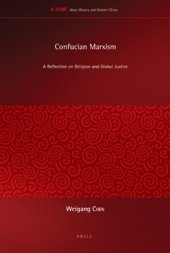 9789004228986: Confucian Marxism: A Reflection on Religion and Global Justice (Ideas, History, and Modern China)