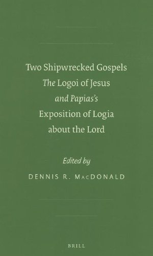 9789004230781: Two Shipwrecked Gospels: The Logoi of Jesus and Papiass Exposition of Logia about the Lord (Society of Biblical Literature - Early Christianity and Its Literature)
