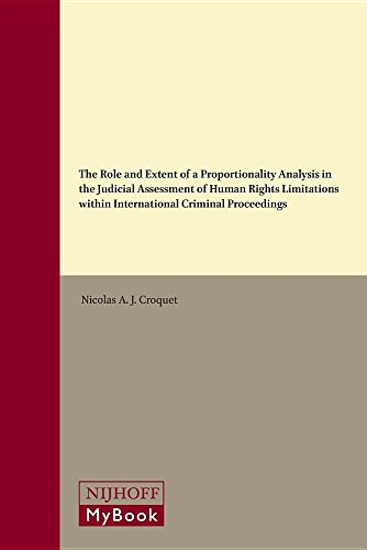 9789004231429: The Role and Extent of a Proportionality Analysis in the Judicial Assessment of Human Rights Limitations Within International Criminal Proceedings