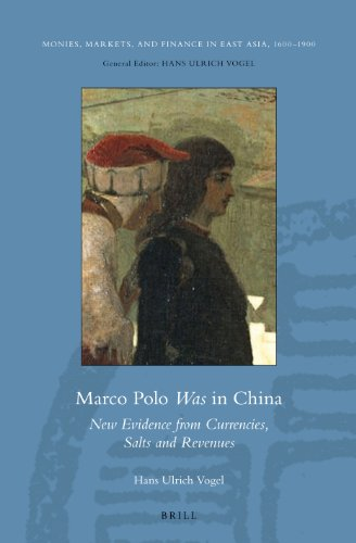 9789004231931: Marco Polo Was in China: New Evidence from Currencies, Salts and Revenues (Monies, Markets, and Finance in East Asia, 1600-1900)