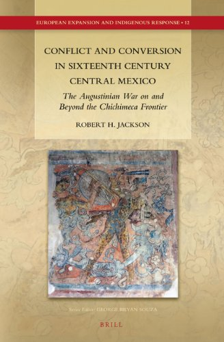 9789004232457: Conflict and Conversion in Sixteenth Century Central Mexico: The Augustinian War on and Beyond the Chichimeca Frontier (European Expansion and Indigenous Response)