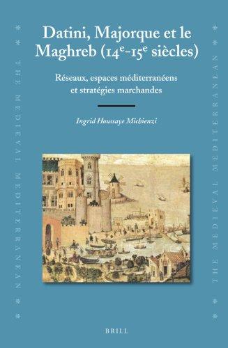9789004232891: Datini, Majorque Et Le Maghreb, 14e-15e Siecles: Reseaux, Espaces Mediterraneens Et Strategies Marchandes