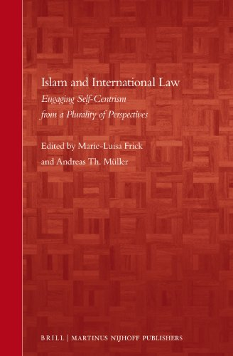 9789004233355: Islam and International Law: Engaging Self-Centrism from a Plurality of Perspectives (Brill's Arab and Islamic Laws)