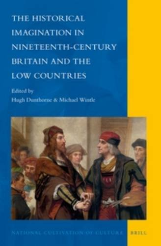 The Historical Imagination in Nineteenth-Century Britain and the Low Countries (National ...