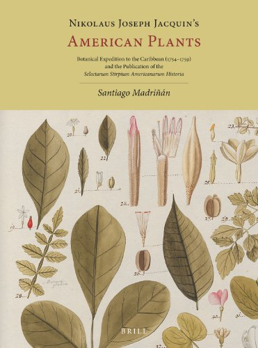 9789004234109: Nikolaus Joseph Jacquins American Plants: Botanical Expedition to the Caribbean (17541759) and the Publication of the Selectarum Stirpium Americanarum Historia