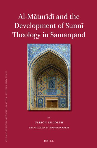 Al-M Tur D and the Development of Sunn Theology in Samarqand (Islamic History and Civilization): ...