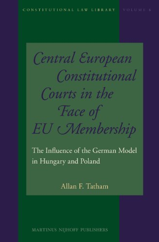 Central European Constitutional Courts in the Face of EU Membership: The Influence of the German ...