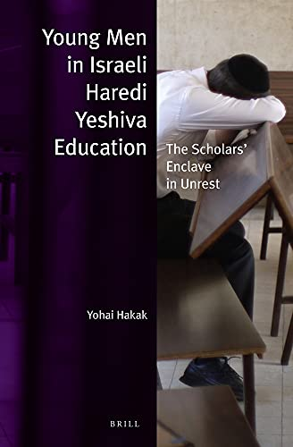 Young Men in Israeli Haredi Yeshiva Educaion: The Scholars' Enclave in Unrest (Jewish ...