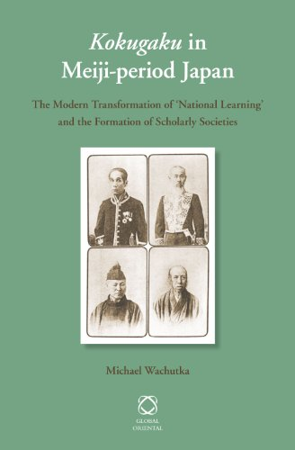 9789004235304: Kokugaku in Meiji-Period Japan: The Modern Transformation of 'National Learning' and the Formation of Scholarly Societies