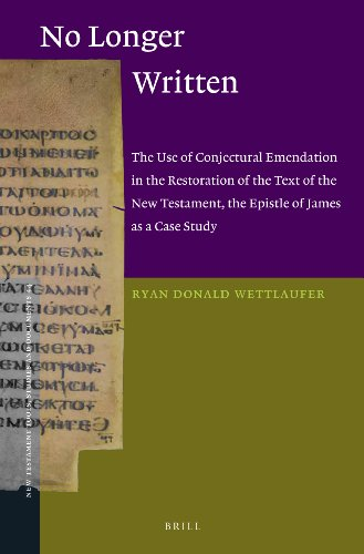 9789004235335: No Longer Written: The Use of Conjectural Emendation in the Restoration of the Text of the New Testament, the Epistle of James as a Case Study (New Testament Tools, Studies and Documents)