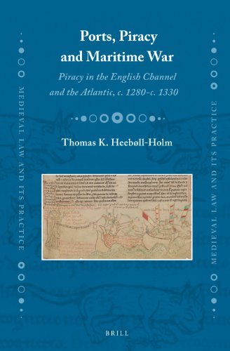 9789004235700: Ports, Piracy and Maritime War: Piracy in the English Channel and the Atlantic, c. 1280-c. 1330 (Medieval Law and Its Practice)