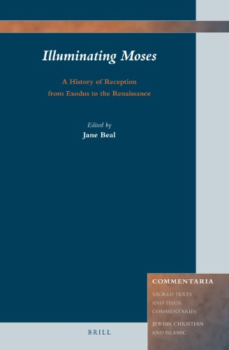 9789004235779: Illuminating Moses: A History of Reception from Exodus to the Renaissance (Commentaria: Sacred Texts and Their Commentaries: Jewish, Christian and Islamic)