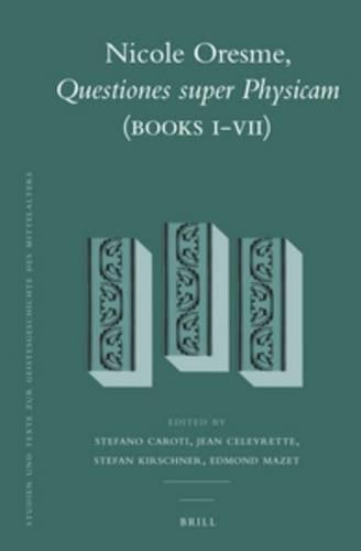 Nicole Oresme, Questiones super Physicam (Books I-VII) (Studien Und Texte Zur Geistesgeschichte Des...