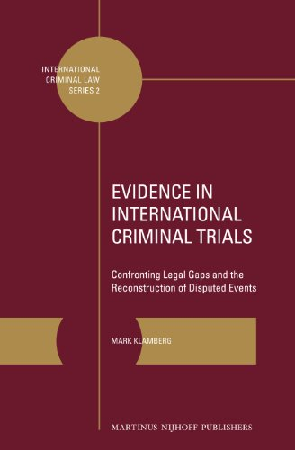 9789004236516: Evidence in International Criminal Trials: Confronting Legal Gaps and the Reconstruction of Disputed Events (International Criminal Law)