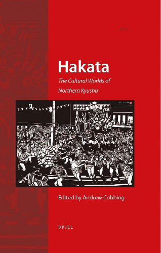 Hakata: The Cultural Worlds of Northern Kyushu (Regional Spaces, Cultures and Identities of East ...