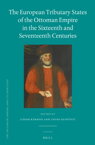 9789004246065: The European Tributary States of the Ottoman Empire in the Sixteenth and Seventeenth Centuries (Ottoman Empire and It's Heritage)