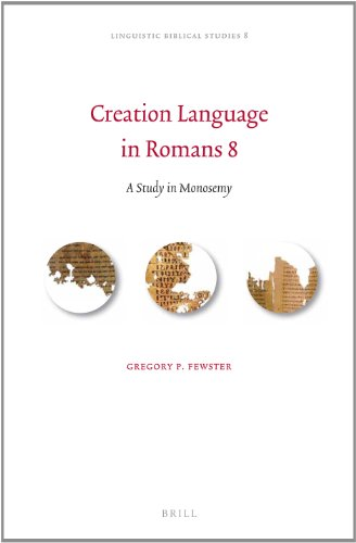 9789004246485: Creation Language in Romans 8: A Study in Monosemy (Linguistic Biblical Studies)