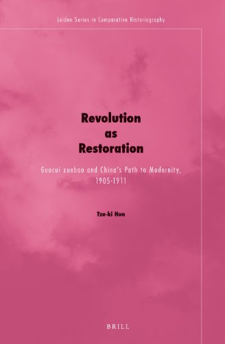 9789004247802: Revolution as Restoration: Guocui Xuebao and China's Path to Modernity, 1905-1911 (Leiden Series in Comparative Historiography)