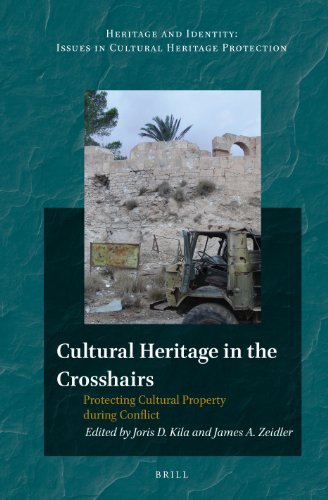 9789004247819: Cultural Heritage in the Crosshairs: Protecting Cultural Property during Conflict (Heritage and Identity: Issues in Cultural Heritage Protection)